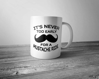 It's Never Too Early For A Mustache Ride - Coffee Mug
