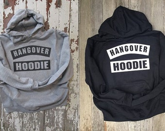 Hangover HOODIE for those oh so rough  drunk mornings... Share it or Wear it! Drinking Shirt.