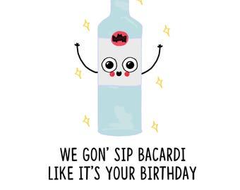 We Gon' Sip Bacardi Like It's Your Birthday Card