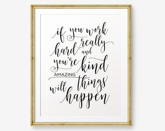 if you work really hard and you're kind AMAZING things, Teens Room Decor, Inspirational, Motivational, Home Office Decor, Children wall art