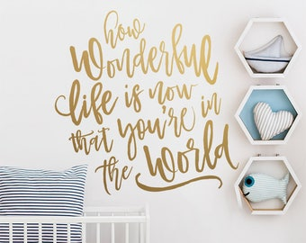 How Wonderful Life Is Now That You're In The World Wall Decal - Nursery Decor, Nursery Decal, Wall Decal, Wall Sticker, Calligraphy Decal