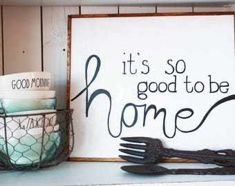 It's So Good To Be Home Hand Painted Sign