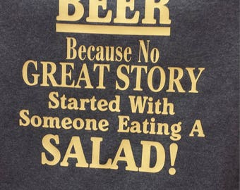 Beer because no great story started with eating a salad  t-shirt