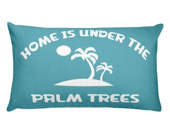 Home is Under The Palm Trees Rectangular Throw Pillow Home Decor