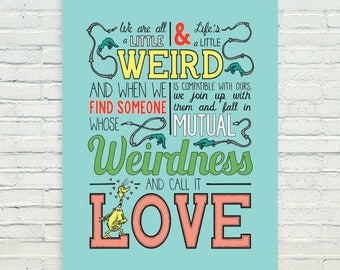 Fall in mutual weirdness and call it love (Dr. Seuss)