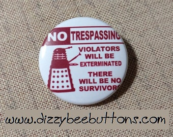 """Doctor Who Dalek No Trespassing - 1.25"""" or 1.5"""" - Pinback Button - magnet - keychain"""