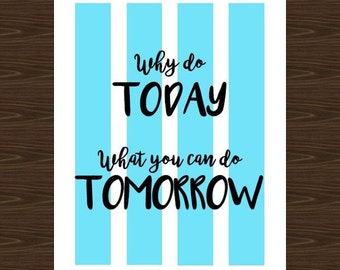 Sarcastic Print, Why Do Today What You Can Do Tomorrow Poster, 8x10