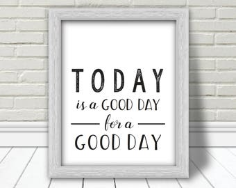 Today Is A Good Day For A Good Day Printable | Inspirational Sign | Good Day Poster | Living Room Decor | Office Decor | Bedroom Decor