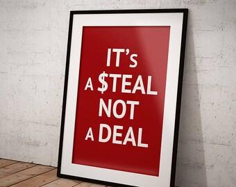 it's a steal not a deal poster Print - size A3/A4 art
