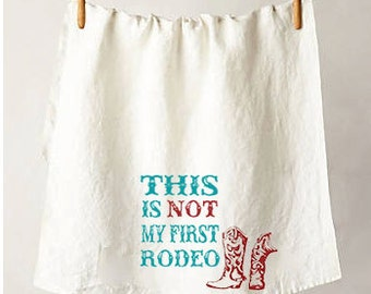 This Is Not My First Rodeo - American Flour Sack Tea Towels - Made in the USA