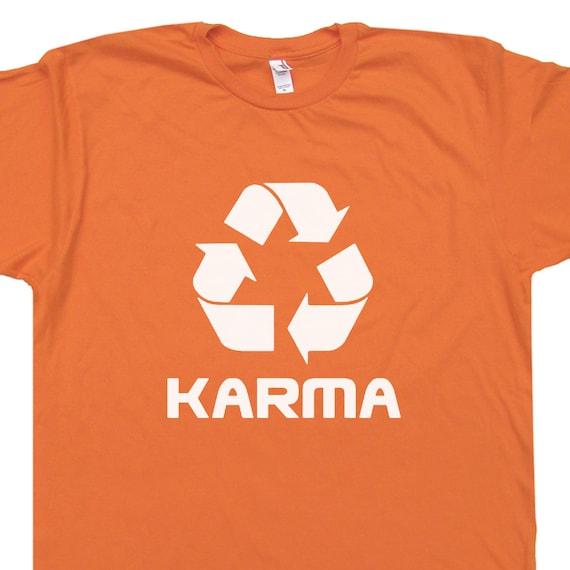 Karma T Shirt Karma Shirt Recycle Symbol T Shirt Good Karma