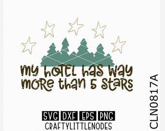 My Hotel Has Way More Than 5 Stars, Camping Svg, Travel Svg, Tent Svg, Camper Svg, Mountains svg, Outdoors svg, Camping Shirt svg, Cricut
