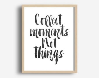 Collect Moments Not things, Quote Print, Inspirational Quote, home Decor, Wall decor, Wall Art, Printable Quote