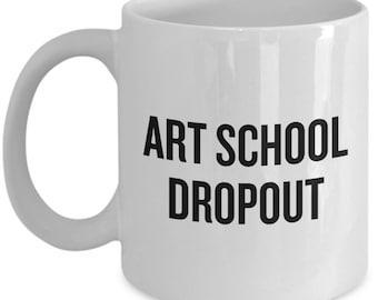 Funny Artist Mug - Art Teacher Gift Idea - Art School Dropout