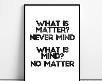 What is matter - do not mind - what is mind - no matter - Quote Printable file typography Art Print Words - wall art quotes