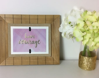 Have Courage Quote Frame