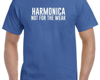 Harmonica Shirt-Harmonica Not for the Weak Gift