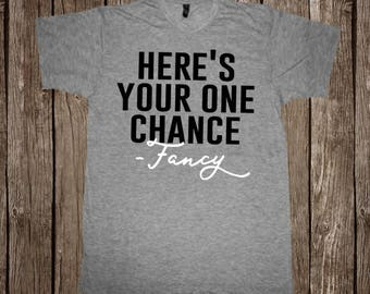 Here's Your One Chance Fancy // Country Music T-Shirt