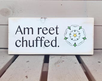 Am Reet Chuffed - Yorkshire Wooden Sign