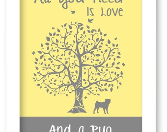 Pug Art Print, All You Need Is Love And A Pug Dog, Tree, Modern Wall Decor
