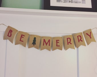 Christmas burlap banner, winter burlap banner, be merry banner, holiday burlap banner, burlap banner for mantle, Christmas sign