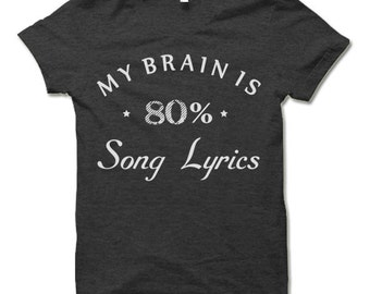 My Brain is 80% Song Lyrics T-Shirt. Funny Shirts.
