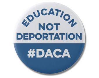 """Education Not Deportation Button 1.25"""" or 2.25"""" Pinback Pin Button Anti Donald Trump Resistance Deferred Action for Childhood Arrivals, DACA"""