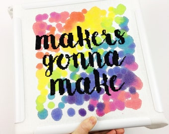 Makers gonna make | Modern cross stitch kit, Embroidery Kit,DIY Gift, Colourful Stitch Kit, Inspirational Quote, DIY Wall Art, Crafty Gift