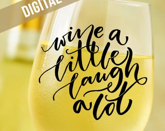 Wine SVG - Wine a Little Laugh a Lot SVG - Wine Glass Decal - SVG Cutting Files - Svg files for Silhouette - Cut Files Svg -Wine Lover Gift