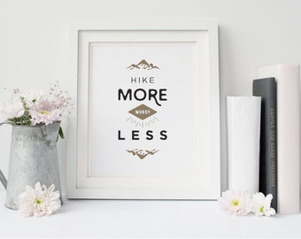 Digital Download - Hike More, Worry Less - Printable Quote - Inspiring Quote - Home Decor - Instant Download Printable Art