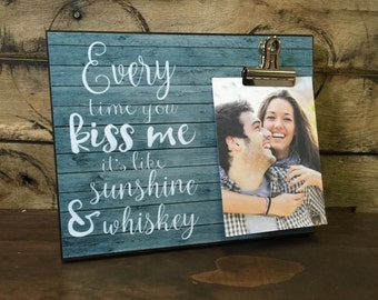 Personalized Picture Frame, Every Time You Kiss me it's Like Sunshine and Whiskey, Anniversary Gift, Gift For Her, Birthday gift
