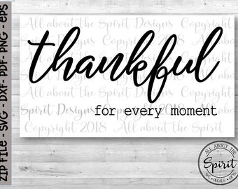 SVG Thankful for every moment Cricut svg Silhouette dxf Cricut cut file Printable file svg for DIY crafts wall decals wood signs and more!