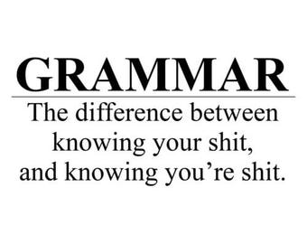 Grammar The Difference Between Knowing Your Shit And... Shirt