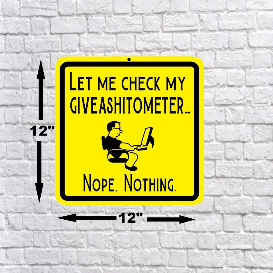 Let me check my Giveashitometer Aluminum sign funny office