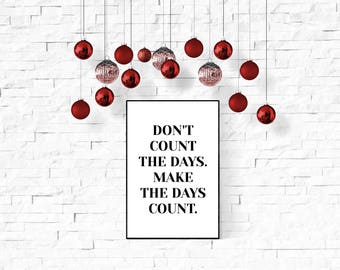 Motivational quote, Don't count the days, Make the days count, New Home Decor, Modern Office Decor, Printable wall art, Inspirational Quote