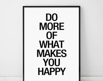 Do More Of What Makes You Happy, Happy, Inspirational Print, Modern Wall Art, Typography, Quotes Poster, Motivational Modern Quotes