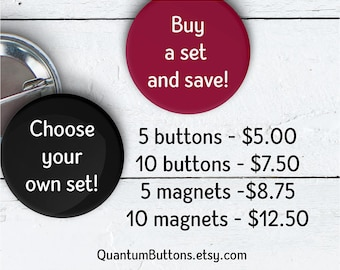 Choose your own Set Buttons or Magnets, See listing description for instructions