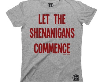 Let The Shenanigans Commence T-Shirt Unisex Mens Ladies HIPSTER