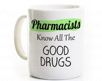 Pharmacist Gift Coffee Mug - Pharmacy Humor Joke - Pharmacists Know All The Good Drugs