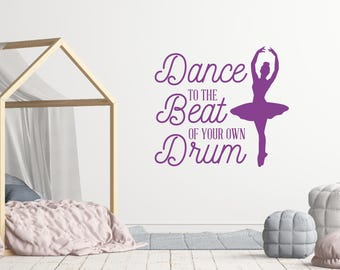 Wall art decals, Dance wall art, Vinyl wall quote, Ballerina wall decal, Wall sticker quotes, Dance to the beat of your own drum DB453