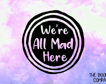 REDUCED We're All Mad Here Vinyl Decal <DP014>