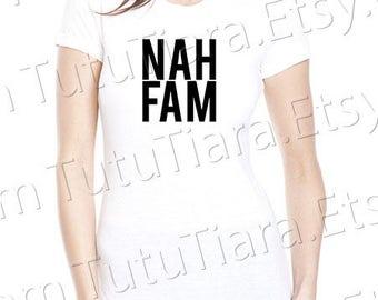 Nah Fam Shirt Graphic Tee Black and White T-shirt for girls, teens, women