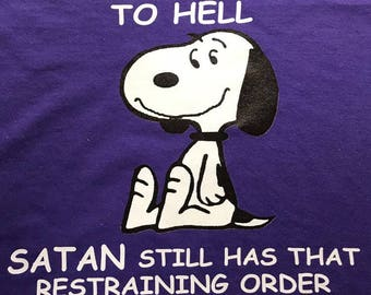 Custom T-Shirt: I can't go to hell.  Satan still has that restraining order against me.
