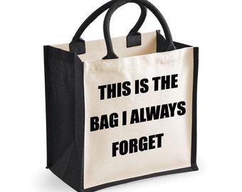 Funny Bag Shopping Bag This Is The Bag I Always Forget Medium Jute Bag Reusable Black Shopper