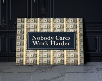 Nobody Cares Work Harder, Motivational Artwork Wall Art, Office or Home Decor Gallery Style, Stretched Canvas, 1.5 inches Thick Wood Frame