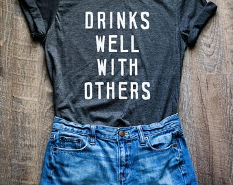 Drinks Well With Others Shirt // Wine Shirt // Beer Shirt // Day Drinking Shirt // Funny Drinking Tee // Cute Wine T-Shirt