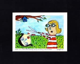 How to (accidentally) Kill a Nosy Neighbor -Art Print, signed & matted,  ready to frame, humorous, outsider art,  by Murphy Adams