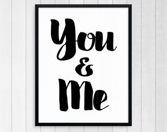 Printable Art You & Me Typography Art Inspirational Print Wall Art Motivational Print Modern Print Art Black And White