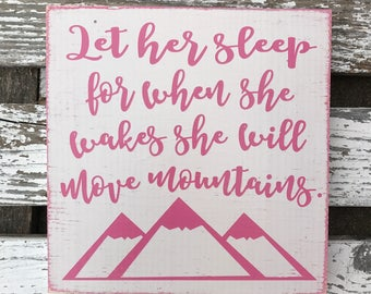 Let her sleep for when she wakes she will move mountains - hand painted - wood sign - custom made - modern farmhouse - girl nursery