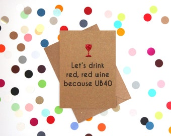Funny 40th Birthday Card, 40th Birthday Card, 40th Birthday card Friend, Funny card. Let's drink red, red wine because UB40
